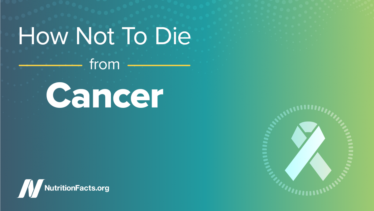 How Not To Die from – Cancer