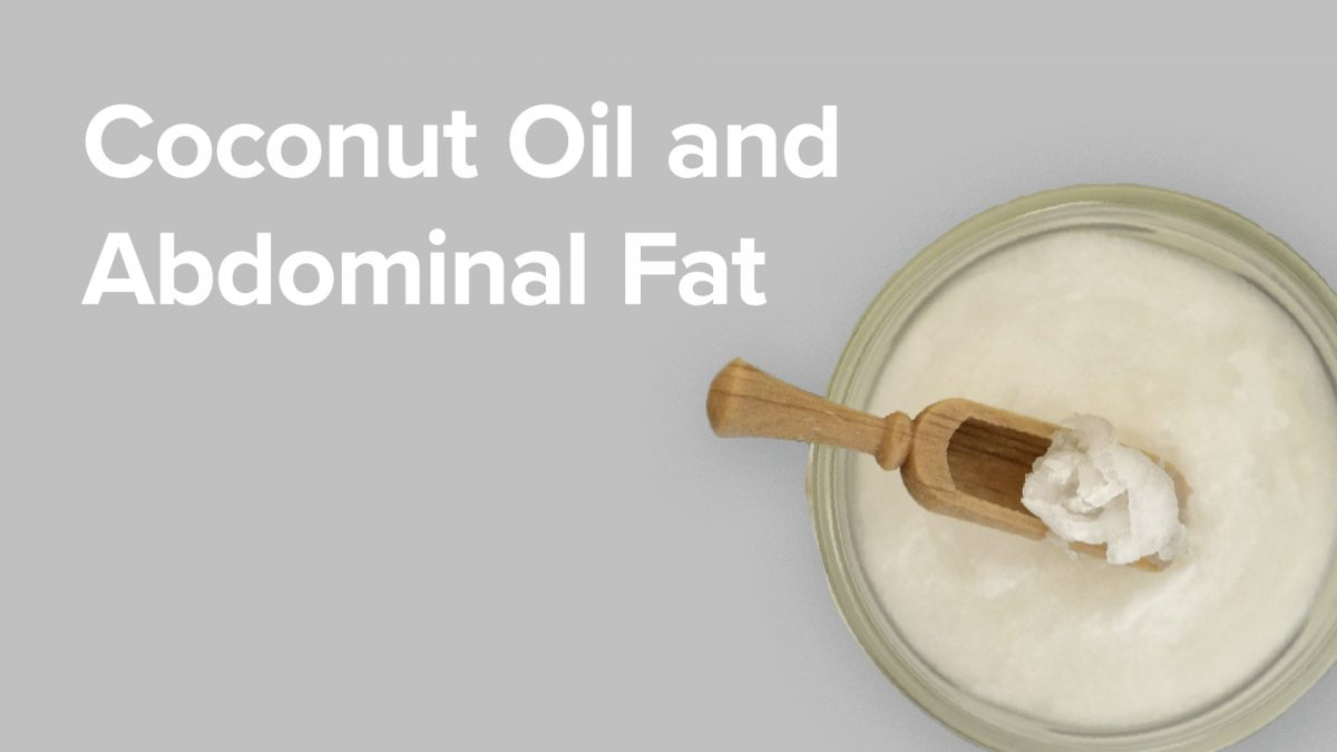 Coconut Oil and Abdominal Fat