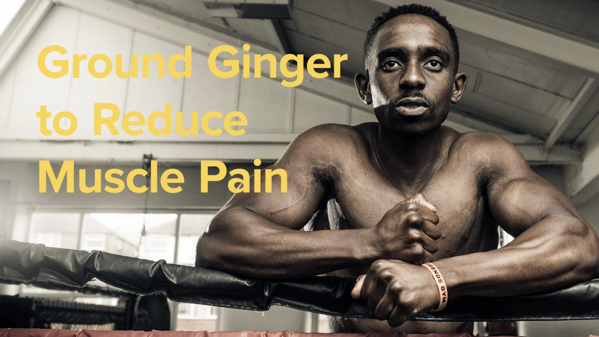 Ground Ginger to Reduce Muscle Pain