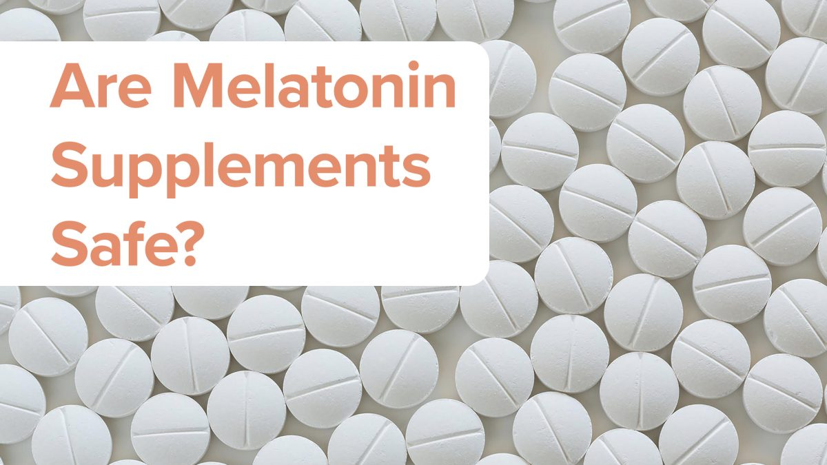 Are Melatonin Supplements Safe?
