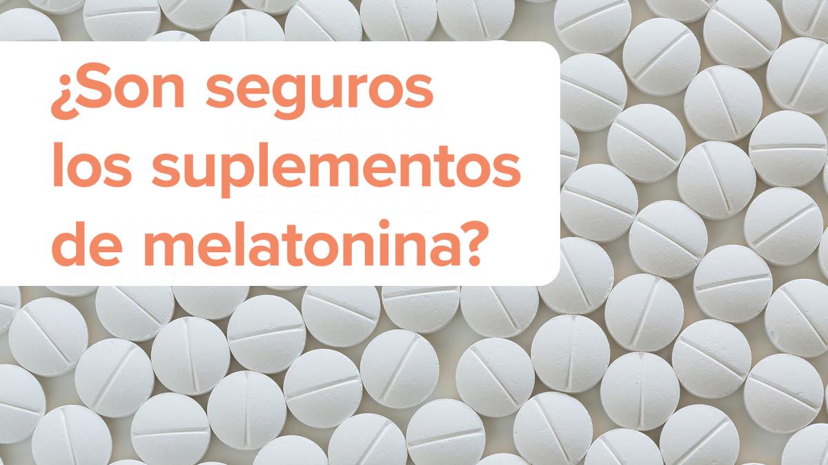 Son seguros ¿Son seguros los suplementos de melatonina?