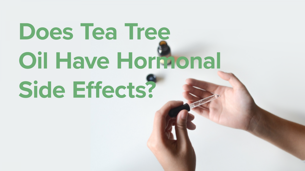 Does Tea Tree Oil Have Hormonal Side Effects?