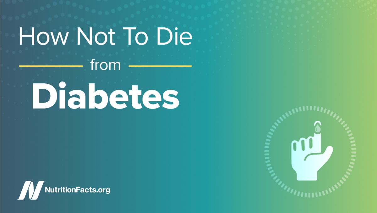 How Not to Die from Diabetes | NutritionFacts.org