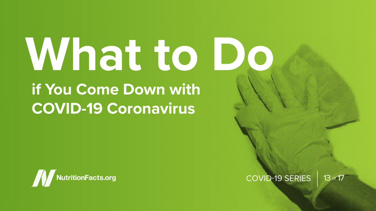 What to Do if You Come Down with COVID-19 | NutritionFacts.org